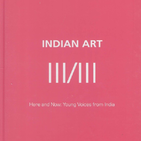 Indian Art III/III: Here and Now: Young Voices from India